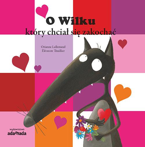 okładka O Wilku, który chciał się zakochać, Książka | Lallemand Orianne