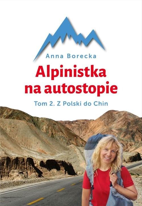 okładka Alpinistka na autostopie Tom 2. Z Polski do Chin, Książka | Borecka Anna