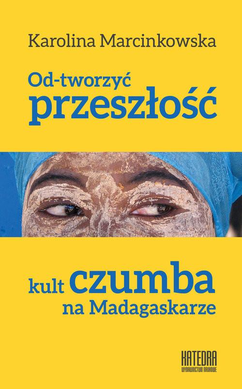 okładka Od-tworzyć przeszłość Kult czumba na Madagaskarze, Książka |
