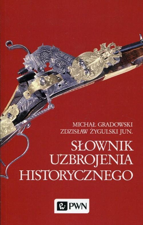 okładka Słownik uzbrojenia historycznegoksiążka |  | Michał Gradowski, Zdzisław Żygulski