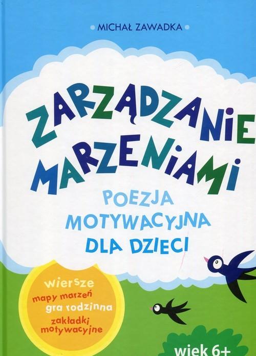 okładka Zarządzanie marzeniami Poezja motywacyjna dla dzieciksiążka |  | Michał Zawadka