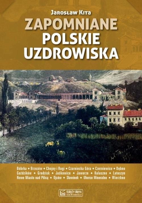 okładka Zapomniane polskie uzdrowiska, Książka   Kita Jarosław