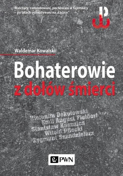 okładka Bohaterowie z dołów śmierci, Książka | Kowalski Waldemar