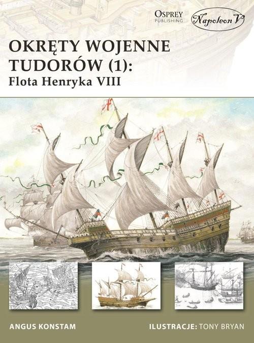 okładka Okręty wojenne Tudorów (1) Flota Henryka VIII, Książka | Angus Konstam