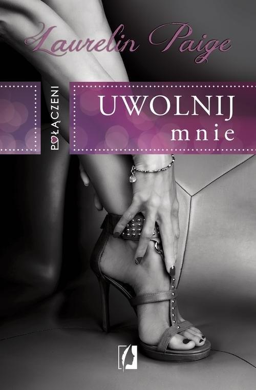 okładka Połączeni Uwolnij mnie Uwolnij mnie, Książka   Laurelin Paige