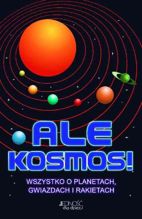 okładka Ale Kosmos! Wszystko o planetach, gwiazdach i rakietach, Książka | Clive Gifford