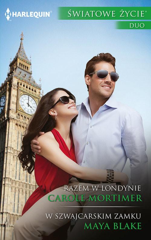 okładka Razem w Londynie, W szwajcarskim zamku ŚWIATOWE ŻYCIE DUO, Książka | Carole Mortimer, Maya Blake