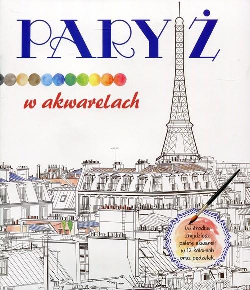 okładka Paryż w akwarelach, Książka | Praca Zbiorowa