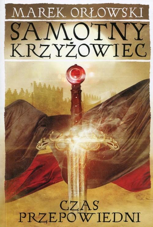 okładka Samotny krzyżowiec Tom 3 Czas przepowiedni, Książka | Orłowski Marek