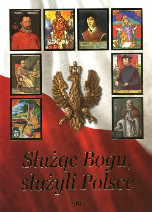 okładka Służąc Bogu, służyli Polsce Tom 1 Od Chrztu Polski do św. Jana Pawła II, Książka | Pulnar Janusz