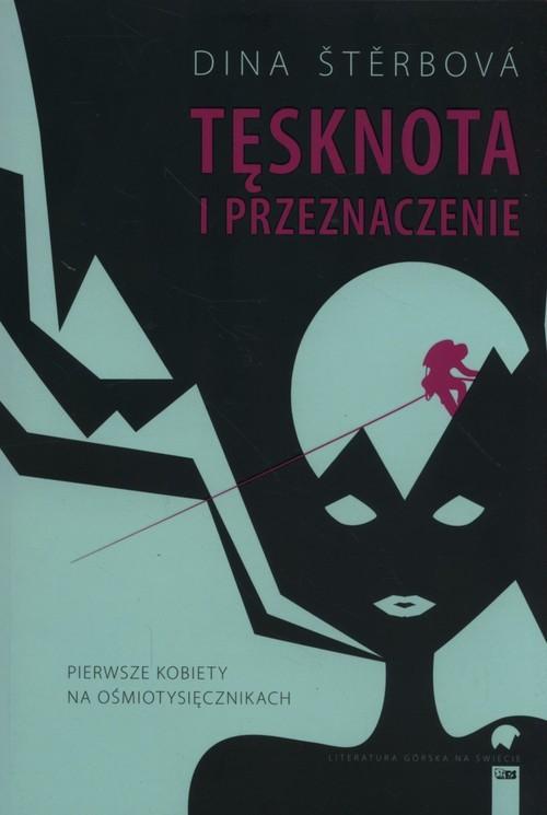 okładka Tęsknota i przeznaczenie Pierwsze kobiety na ośmiotysięcznikach, Książka | Sterbova Dina