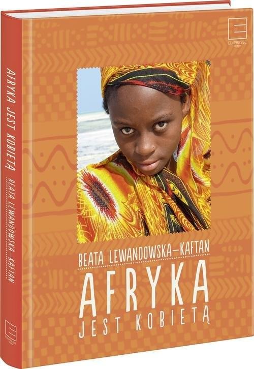 okładka Afryka jest kobietąksiążka      Lewandowska-Kaftan Beata