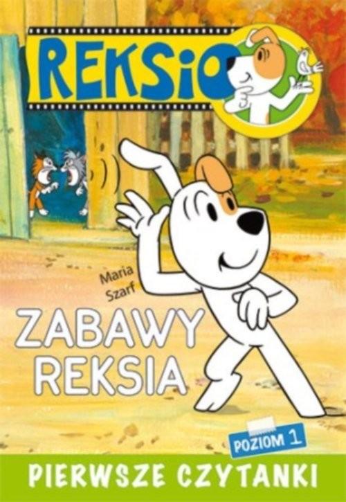 okładka Pierwsze czytanki Zabawy Reksia poziom 1książka      Szarf Maria