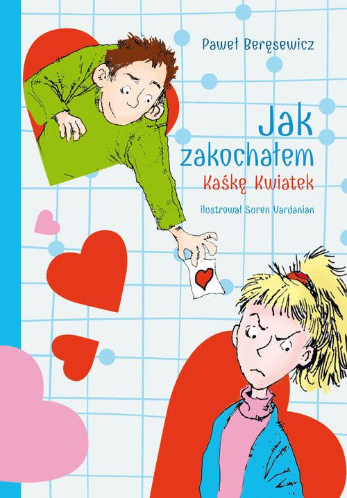 okładka Jak zakochałem Kaśkę Kwiatek, Książka | Paweł Beręsewicz