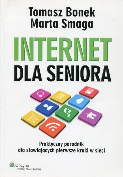 okładka Internet dla seniora Praktyczny poradnik dla stawiających pierwsze kroki w sieci, Książka   Tomasz Bonek, Marta Smaga