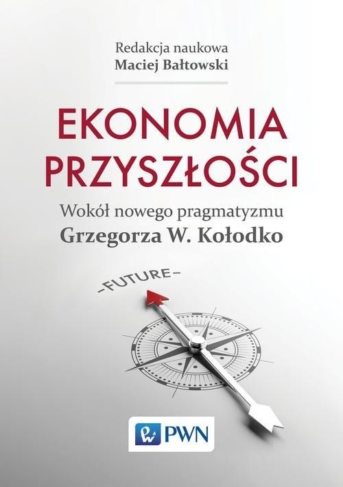 okładka Ekonomia przyszłości Wokół nowego pragmatyzmu Grzegorza W. Kołodkoksiążka |  | Maciej  Bałtowski