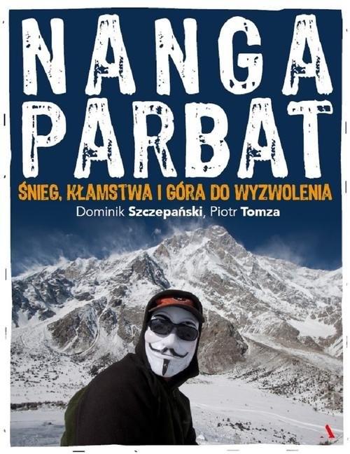 okładka Nanga Parbat Śnieg, kłamstwa i góra do wyzwolenia, Książka | Dominik Szczepański, Piotr Tomza