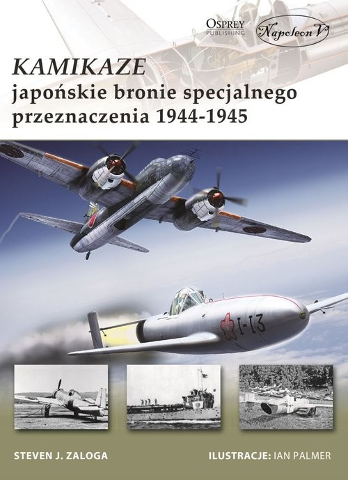 okładka Kamikaze Japońskie bronie specjalnego przeznaczenia 1944-1945, Książka | Steven J. Zaloga