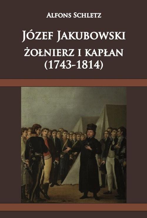 okładka Józef Jakubowski żołnierz i kapłan (1743-1814), Książka   Schletz Alfons