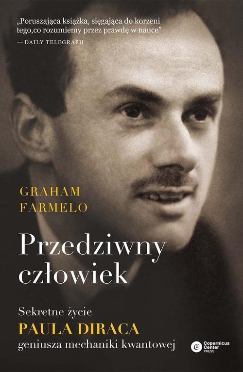 okładka Przedziwny człowiek Sekretne życie Paula Diraca, geniusza mechaniki kwantowej, Książka | Farmelo Graham