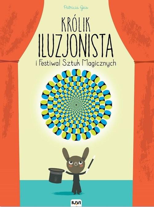 okładka Królik Iluzjonista i Festiwal Sztuk Magicznych, Książka | Geis Patricia