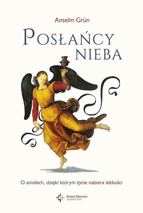 okładka Posłańcy nieba O aniołach, dzięki którym życie nabiera lekkości, Książka | Anselm Grün