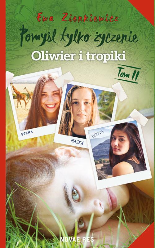 okładka Pomyśl tylko życzenie Tom 2 Oliwier i tropiki, Książka | Zienkiewicz Ewa