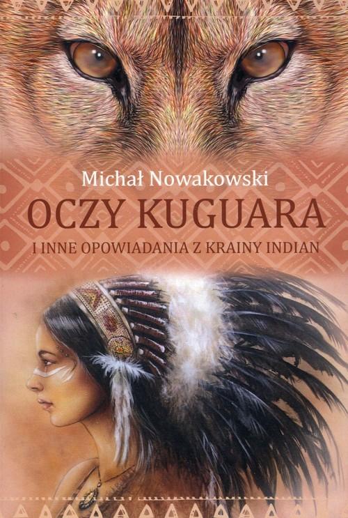 okładka Oczy kuguara i inne opowiadania z krainy Indian, Książka | Nowakowski Michał
