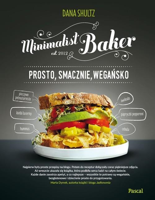 okładka Minimalist baker Prosto, smacznie, wegańsko, Książka | Shultz Dana