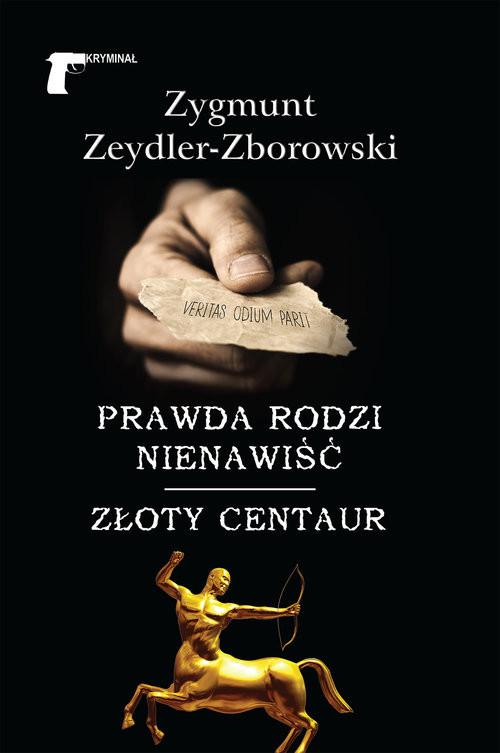 okładka Prawda rodzi nienawiść Złoty centaur, Książka | Zygmunt Zeydler-Zborowski
