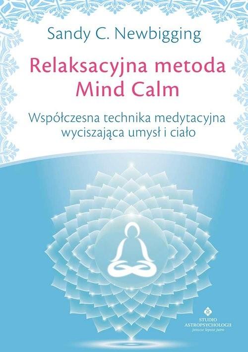 okładka Relaksacyjna metoda Mind Calm Współczesna technika medytacyjna wyciszająca umysł i ciałoksiążka |  | Sandy C. Newbigging