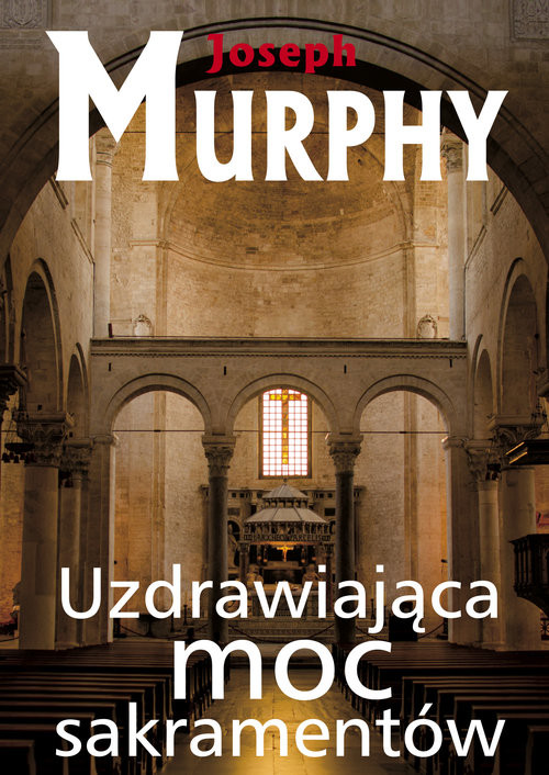 okładka Uzdrawiająca moc sakramentów, Książka | Murphy Joseph