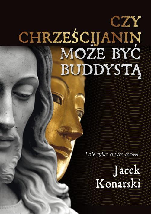 okładka Czy chrześcijanin może być buddystą?, Książka | Konarski Jacek