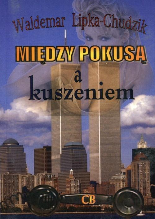 okładka Między pokusą a kuszeniem Dylematy oficera wywiadu, Książka | Lipka-Chudzik Waldemar