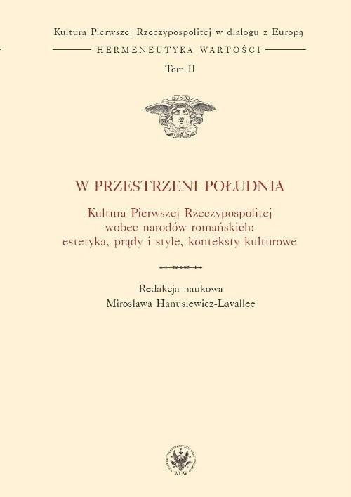 okładka W przestrzeni Południa. Kultura Pierwszej Rzeczypospolitej wobec narodów romańskich: estetyka, prądy, Książka |
