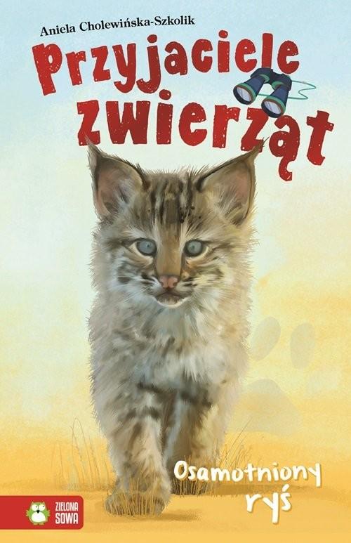 okładka Osamotniony Ryś Przyjaciele zwierząt, Książka | Cholewińska-Szkolik Aniela