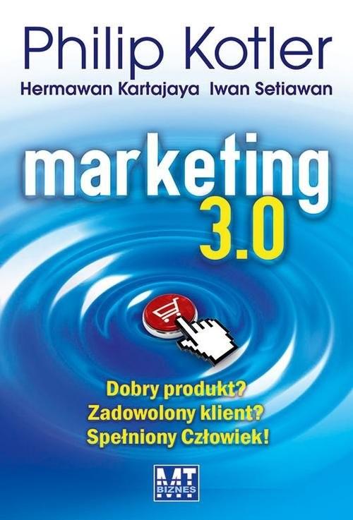 okładka Marketing 3.0 Dobry produkt? Zadowolony klient? Spełniony Człowiek!, Książka | Philip Kotler, Hermawan Kartajaya, I Setiawan