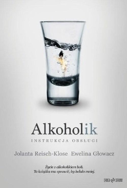 okładka Alkoholik Instrukcja obsługiksiążka      Jolanta Reisch-Klose, Ewelina Głowacz