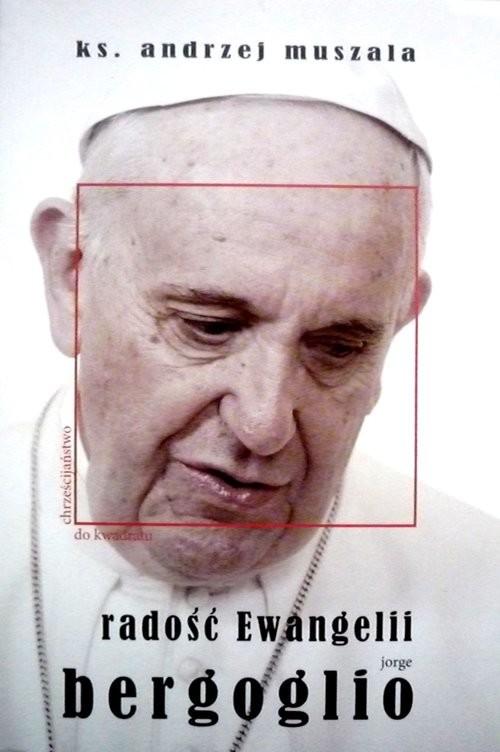 okładka Radość Ewangelii Jorge Bergoglio, Książka   Muszala Andrzej