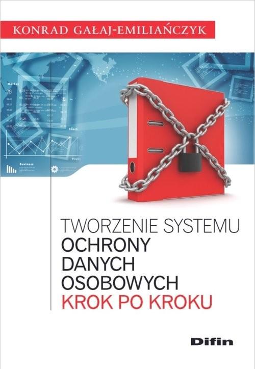 okładka Tworzenie systemu ochrony danych osobowych krok po kroku, Książka | Gałaj-Emiliańczyk Konrad