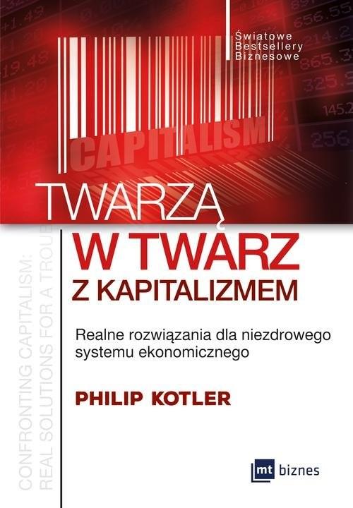 okładka Twarzą w twarz z kapitalizmem Realne rozwiązania dla niezdrowego systemu ekonomicznegoksiążka |  | Philip Kotler