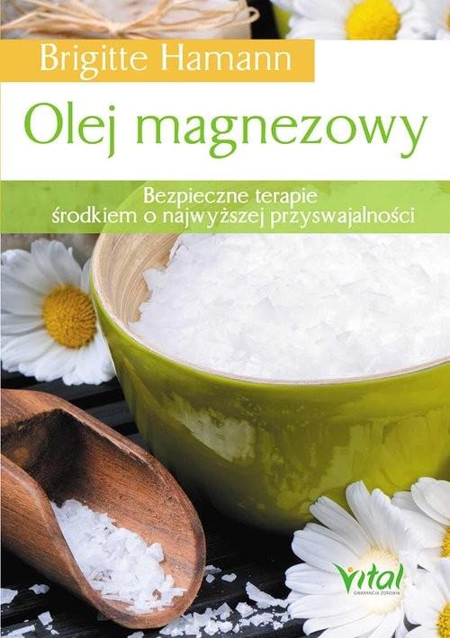 okładka Olej magnezowy Bezpieczne terapie środkiem o najwyższej przyswajalności, Książka | Hamann Brigitte