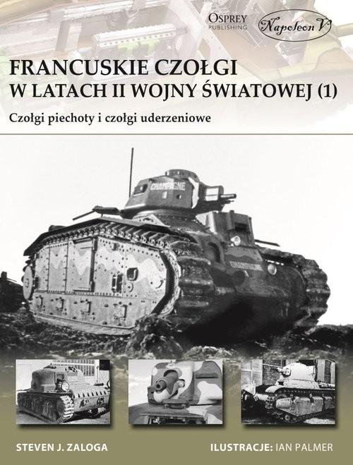 okładka Francuskie czołgi w latach II wojny światowej 1 Czołgi piechoty i czołgi uderzenioweksiążka |  | Steven J. Zaloga