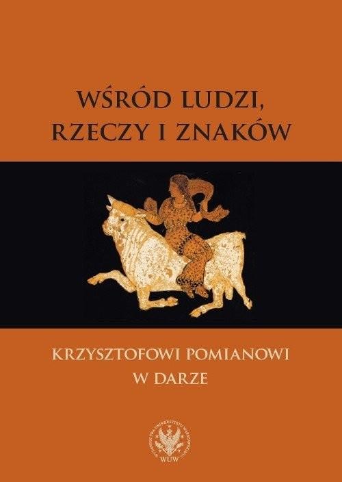 okładka Wśród ludzi, rzeczy i znaków Krzysztofowi Pomianowi w darzeksiążka |  |