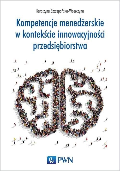 okładka Kompetencje menedżerskie w kontekście innowacyjności przedsiębiorstwa, Książka | Szczepańska-Woszczyna Katarzyna