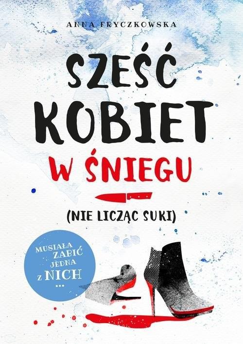 okładka Sześć kobiet w śniegu (nie licząc suki), Książka | Anna Fryczkowska