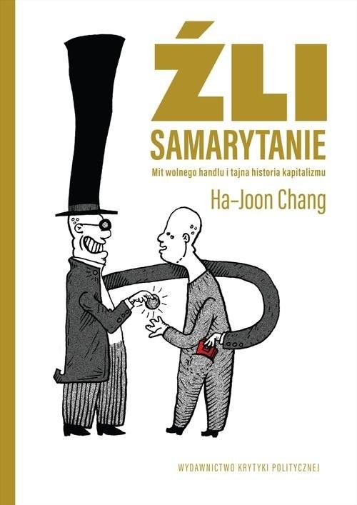 okładka Źli Samarytanie Mit wolnego handlu  i tajna historia kapitalizmu, Książka | Ha-Joon  Chang