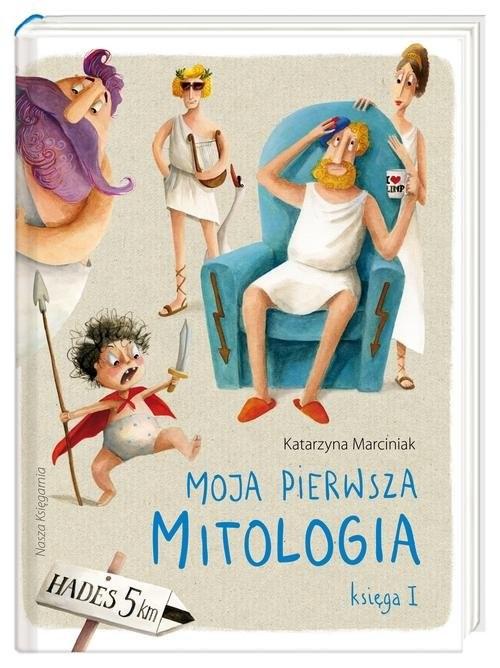 okładka Moja pierwsza mitologia Księga I, Książka | Marciniak Katarzyna
