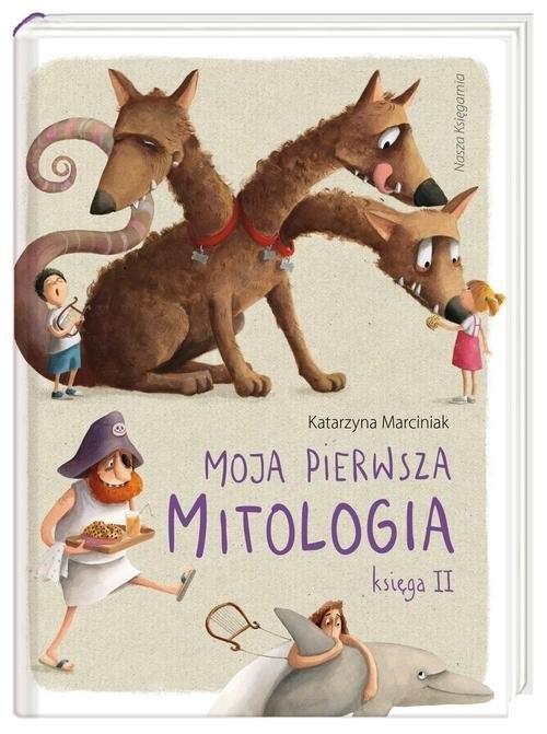 okładka Moja pierwsza mitologia Księga II, Książka | Marciniak Katarzyna