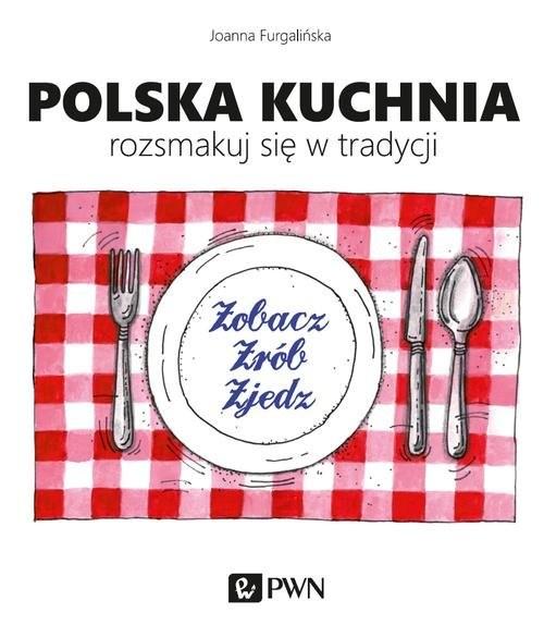 okładka Polska kuchnia Rozsmakuj się w tradycji, Książka | Furgalińska Joanna